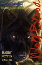 Wolf-Blood (Harry Potter FanFic) by CrimsonShadow2
