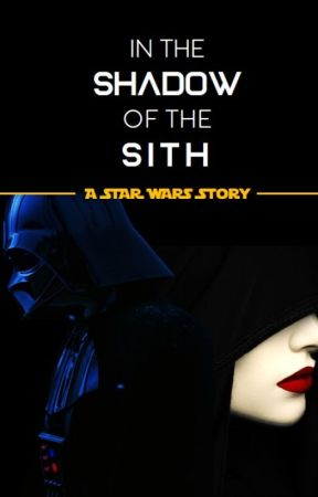 IN THE SHADOW OF THE SITH: A Star Wars Story by angl_ernshw