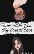 Times with you my secret love by BHAGYA223