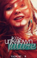 Unknown Future (Book 2) by cookiemybaby