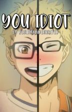 you idiot | Tsukishima x Fem reader [COMPLETED] by SeroIsUnderrated