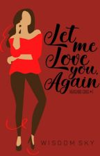 LET ME LOVE YOU, AGAIN (HIGHSCHOOL SERIES #2) |COMPLETED| by skyofwisdom