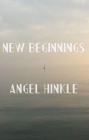 New Beginnings  by itsAngelMichelle
