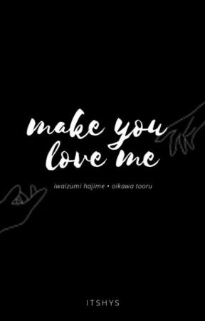 make you love me  • iwaoi  by itshys