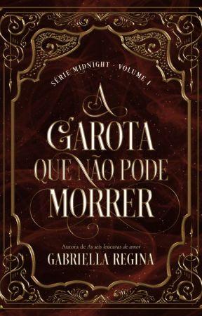A garota que não pode morrer - Série Midnight - Volume 1 by GabesRegina