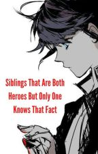 Siblings That Are Both Heroes But Only One Knows That Fact by _Marionette_Puppet