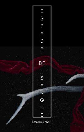 Espada de Sangue [ EM BREVE ]  by StephanieAlves98