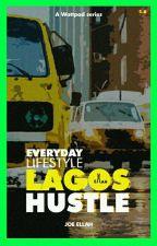 LAGOS HUSTLE (Everyday Lifestyle)  by LifeOfEllah