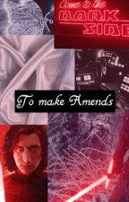 To Make Amends • Kylo Ren/ Ben Solo x reader  by VioletMoon05