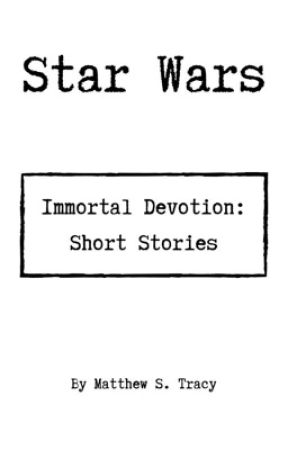 Star Wars: Immortal Devotion - Short Stories (Character Intros/One Shots) by MTrac1000