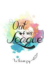 Out of my League (COMPLETED) by Whimzy_
