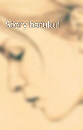 Story baruku! by MarthaQu
