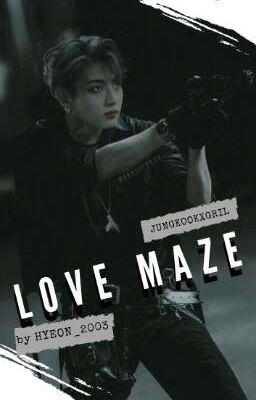 Đọc truyện JeonJungkook | Love maze