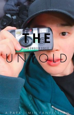 The Untold ;; PARK JIMIN FANFICTION by jeonggukookie_