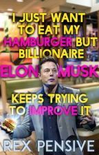 I Just Want to Eat My Hamburger But Elon Musk Keeps Trying to Improve It by Rex-Pensive