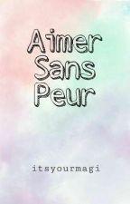 Aimer Sans Peur by itsyourmagi