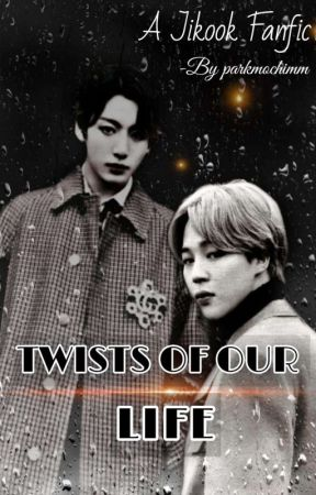 Twists Of Our Life [Jikook] by parkmochimm