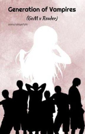 Generation of Vampires (GoM x Reader) by animuruinsyerlyfe