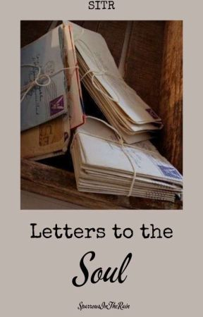 Letters To The Soul by SparrowsInTheRain