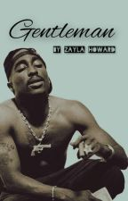 Gentleman • Tupac Fanfiction by ZaylaHoward