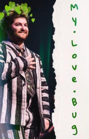 💚My•Love•Bug💚 (Beetlejuice x Fem! Reader) by Kayoki_Writes