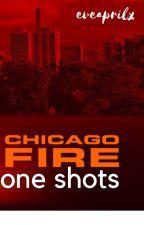 Chicago Fire One Shots! by slexieschicago