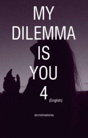 My Dilemma Is You 4 Eng Cristina Chiperi Wattpad