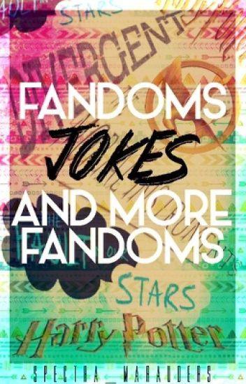 Fandoms, Jokes, and More Fandoms