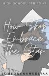 How Sky Embrace The Star (High School Series #2) cover