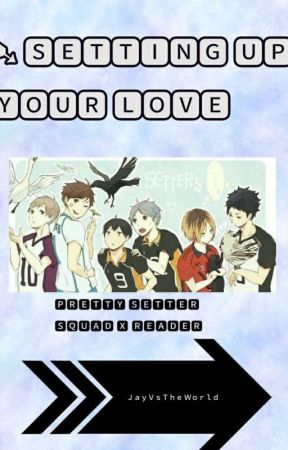 ➷Setting Up Your Love | [Pretty Setter Squad X Reader] by Anxious_Anime_Trash