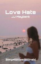 Love Hate ∕ ∕ JJ Maybank Love Story by Stiles_Stilinski3116