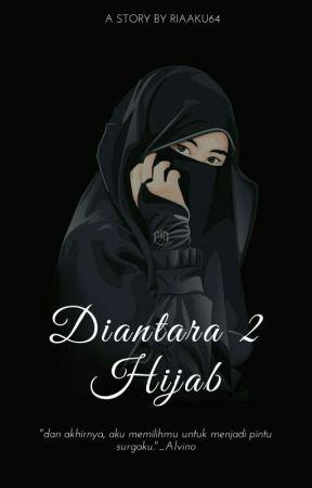Diantara Dua Hijab | (On Going) by riaaku64