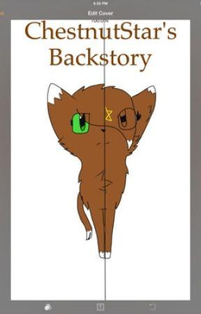 ChestnutStar's BackStory -Not Complete- by ChestnutStar