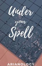 Under Your Spell by arianology