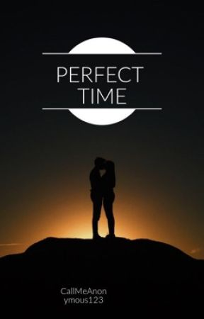 The Perfect Time by CallMeAnonymous123