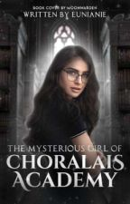 The Mysterious Girl of Choralais Academy  ni eunianie