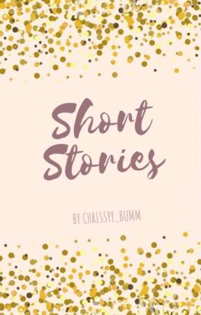 Short Stories by Chrissyy_Bumm