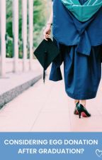 Considering Egg Donation After Graduation? by FamilySource
