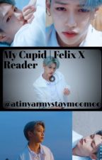 My Cupid | Felix X Reader Completed by atinyarmystaymoomoo