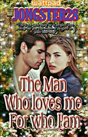 The Man Who Loves Me For Who I' am  [COMPLETED]  by jongster28