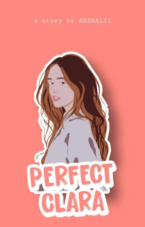 Perfect Clara ( COMPLETED ) by anshal21