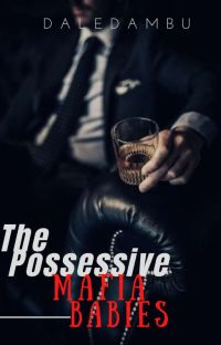 The Possessive Mafia Babies (Unedited) cover