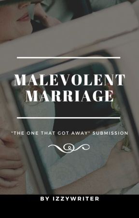 Malevolent Marriage: The One That Got Away by izzywriter