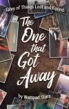 The One That Got Away: A Wattpad Stars Anthology cover