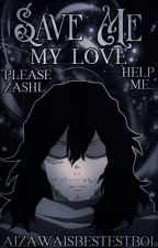 save me my love (EraserMic) (TEMPORARILY ON HOLD) by aizawaisbestestboi