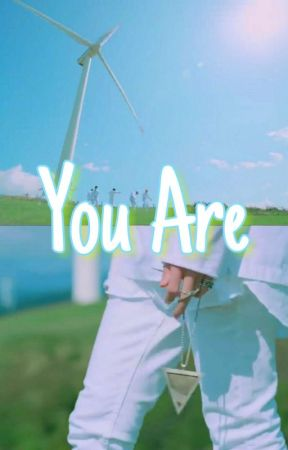 You Are [Cerpen Songlit] by Cokachu_