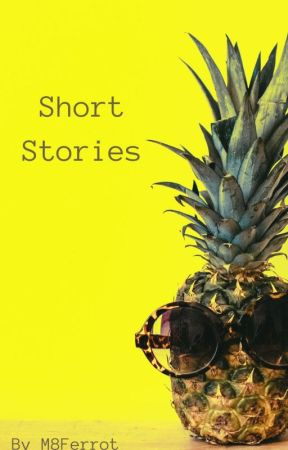 Short Stories by M8Ferrot