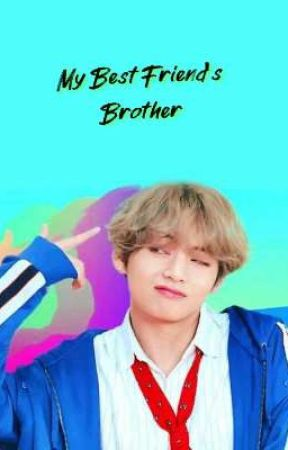 My Best Friend's Brother (ON PAUSE) (TAEHYUNG FF) by MinSuga_06