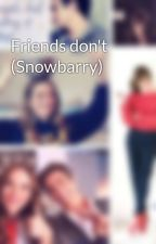 Friends don't (Snowbarry) by samaamin05