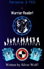 Persona 3 FES x Warrior Reader! by Rogue_Warrior1